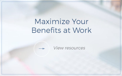 Maximize Your Benefits at Work